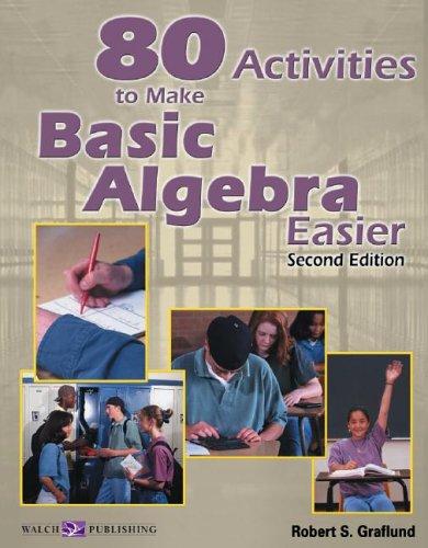 80 Activities to Make Basic Algebra Easier: Graflund, Robert S.