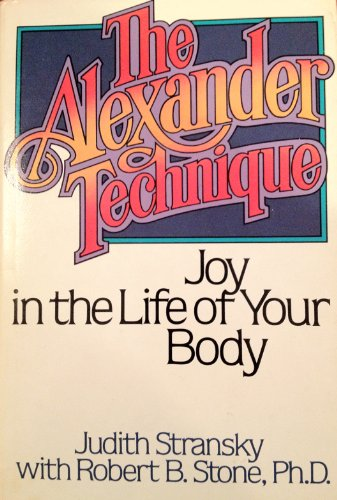 The Alexander Technique: Joy in the Life: Stransky, Judith