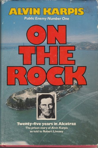 On the Rock: Twenty-Five Years in Alcatraz: Alvin Karpis; Robert Livesey