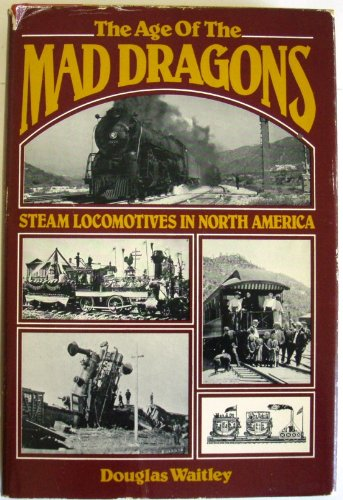9780825300295: The age of the mad dragons: Steam locomotives in North America