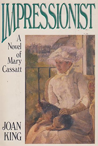 Impressionist : a Novel of Mary Cassat: Joan King