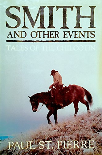 Smith and Other Events : Tales of the Chilcotin: St. Pierre, Paul H.