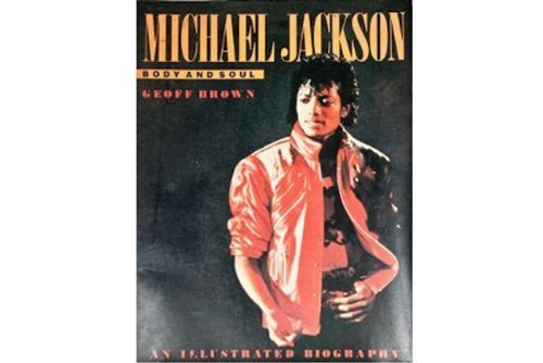 Michael Jackson: Body and Soul an Illustrated: Geoff Brown