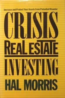 Crisis Real Estate Investing: Increase and Protect Your Assets from Potential Disaster