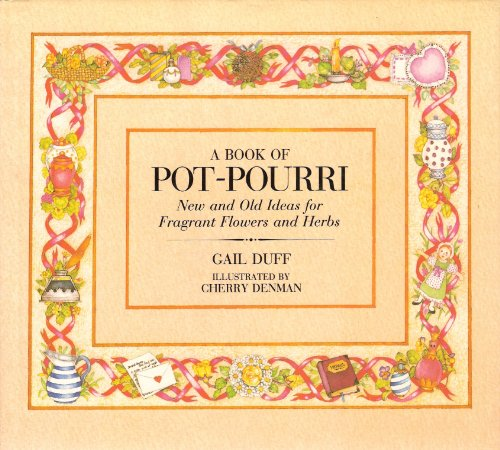9780825302961: A Book of Pot-Pourri ~ New and Old Ideas for Fragrant Flowers and Herbs