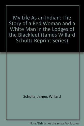 9780825303234: My Life As an Indian: The Story of a Red Woman and a White Man in the Lodges of the Blackfeet (James Willard Schultz Reprint Series)