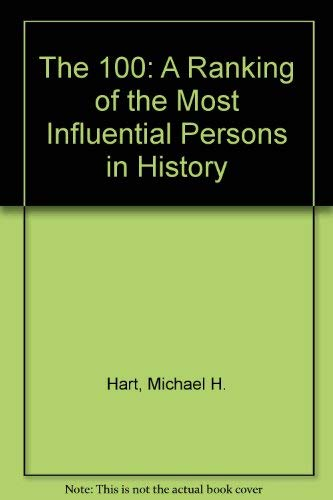 9780825303289: The 100: A Ranking of the Most Influential Persons in History