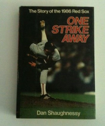 One strike away: The story of the 1986 Red Sox: Dan Shaughnessy
