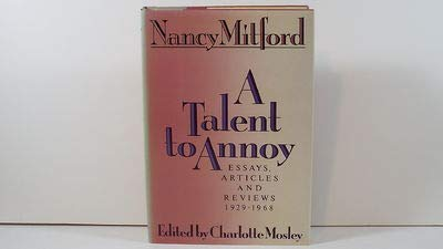 A Talent to Annoy Essays Articles and Reviews 1929-1968: Mitford, Nancy