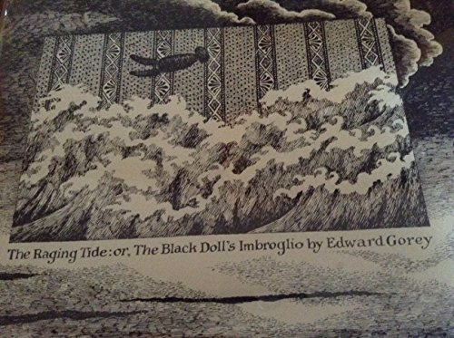 The Raging Tide: Or, the Black Doll's Imbroglio: Gorey, Edward