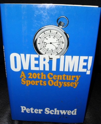 Overtime: A 20th century sports odyssey: Schwed, Peter