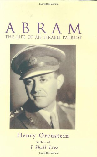 Abram The Life of An Israeli Patriot: Orenstein, Henry *SIGNED/INSCRIBED by author*
