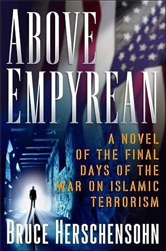 Above Empyrean: A Novel of the Final Days of the War Against Islamist Terrorism: Herschensohn, ...