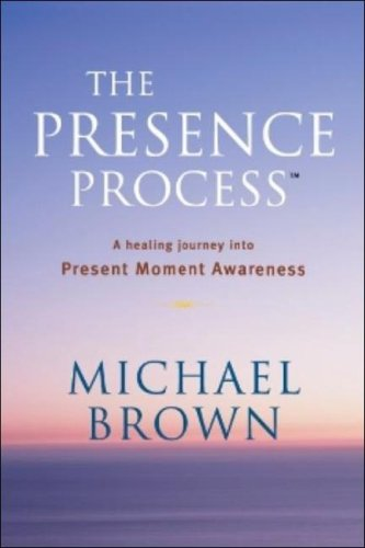 9780825305375: The Presence Process: A Healing Journey Into Present Moment Awareness: v. 1
