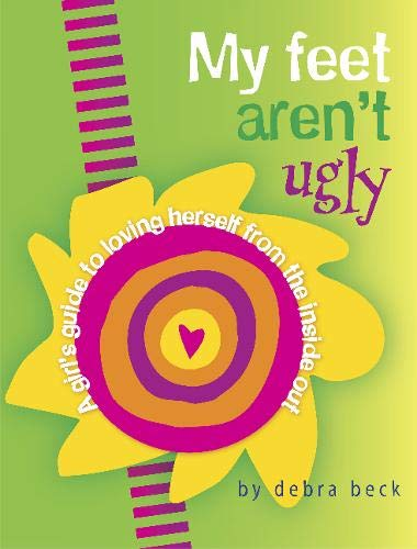 9780825305429: My Feet Aren't Ugly: A Girl's Guide to Loving Herself from the Inside Out