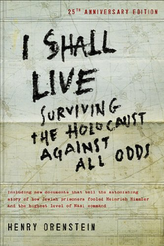 I Shall Live: Surviving the Holocaust Against All Odds: Orenstein, Henry