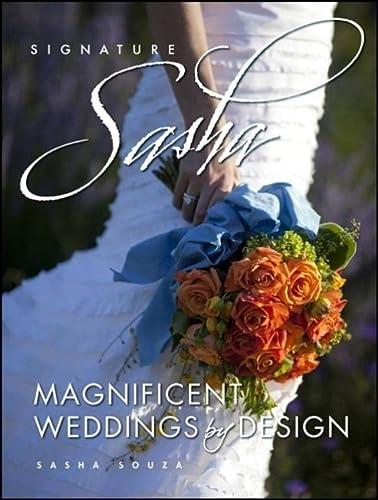 Signature Sasha: Magnificent Weddings by Design: Sasha Souza