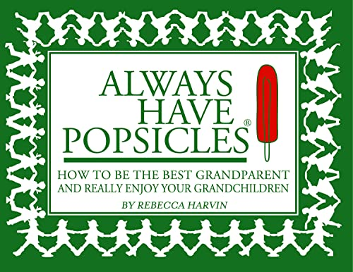 9780825306822: Always Have Popsicles: The Handbook to Help You Be the Best Grandparent and Really Enjoy Your Grandchildren