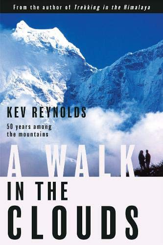 A Walk in the Clouds: 50 Years Among the Mountains: Reynolds, Kev