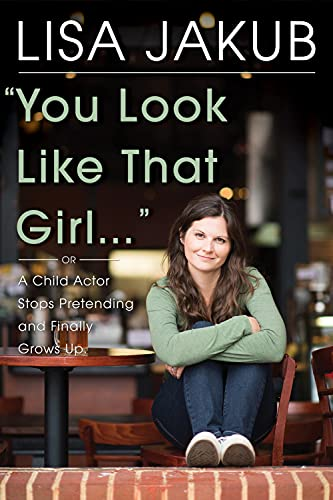 9780825307461: You Look Like That Girl: A Child Actor Stops Pretending and Finally Grows Up