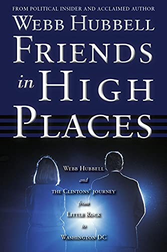 9780825307812: Friends in High Places: Webb Hubbell and the Clintons' Journey from Little Rock to Washington DC
