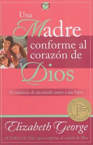 9780825405006: Una Madre conforme al corazon de Dios / A Mother as the Heart of God: 10 Maneras De Mostrarle Amor a Tus Hijos