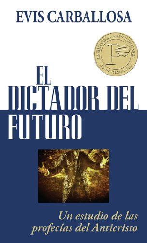 9780825405198: El dictador del futuro: Un estudio de las profecias del Anticristo