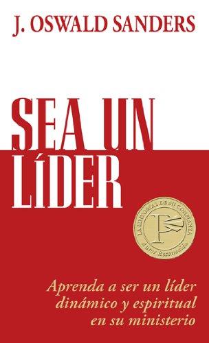 9780825405259: Sea Un Líder: Aprenda a Ser Un Líider Dinámico y Espiritual En Su Ministerio