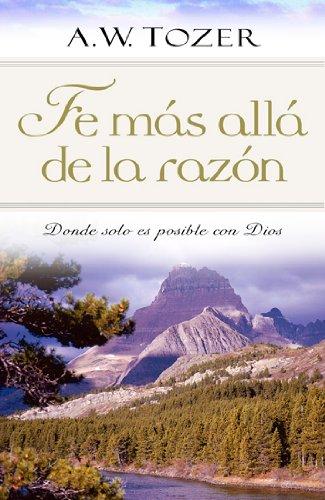 9780825405266: Fe mas alla de la razon: Donde solo es posible con Dios (Spanish Edition)
