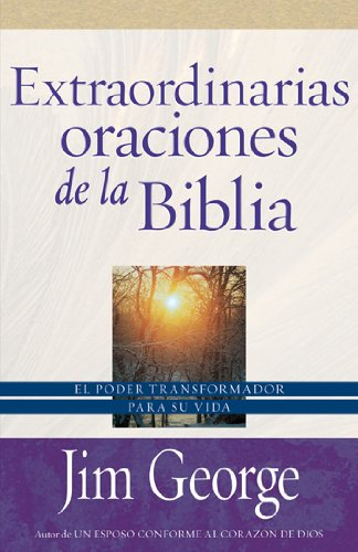 9780825405273: Extraordinarias Oraciones de la Biblia: El Poder Transformador Para su Vida = Extraordinary Prayers of the Bible