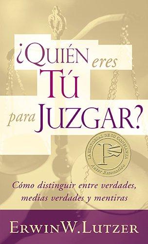 9780825405310: ¿Quién eres tú para juzgar?: Cómo distinguir entre verdades, medias verdades y mentirasa (Spanish Edition)