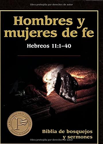 9780825410406: Hombres y mujeres de fe: Preacher's Outline and Sermon Bible: Men and Women of Faith (Hebrews 11) (Biblia de Bosquejos y Sermones) (Spanish Edition)