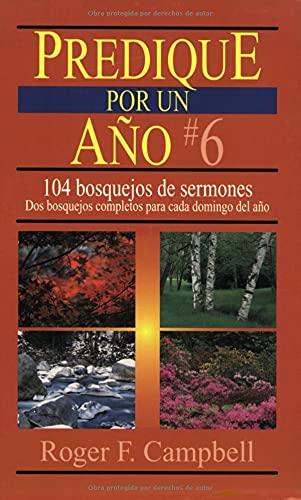 9780825411199: Predique Por un Ano: 104 Bosquejos de Sermones: DOS Bosquejos Completos Para Cada Domingo del Ano: 6 (Predique Por Un Año)