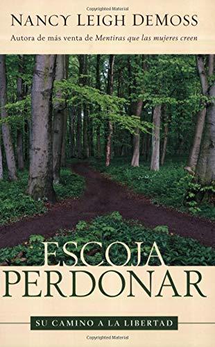 9780825411885: Escoja Perdonar/ Choosing Forgiveness: Su Camino a La Libertad