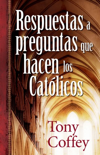 Respuestas A Preguntas Que Hacen los Catolicos (Paperback): Tony Coffey