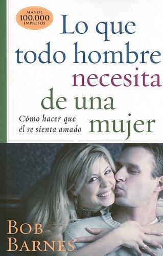 9780825412059: Lo que todo hombre necesita de una mujer (Spanish Edition)