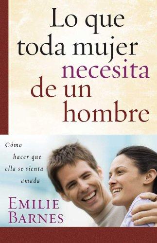 9780825412066: Lo que toda mujer necesita de un hombre: What Makes a Woman Feel Loved (Spanish Edition)