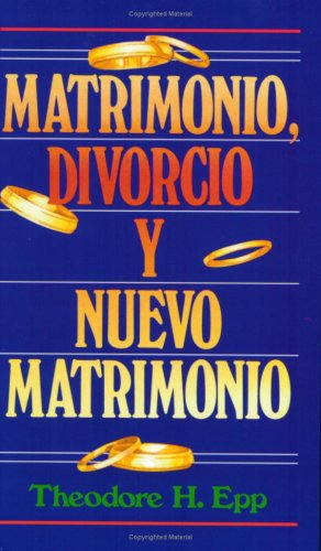 9780825412080: Matrimonio, divorcio y nuevo matrimonio: Marriage, Divorce, and Remarriage (Spanish Edition)