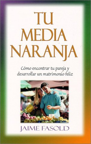 Tu media naranja (Spanish Edition): Jaime Fasold