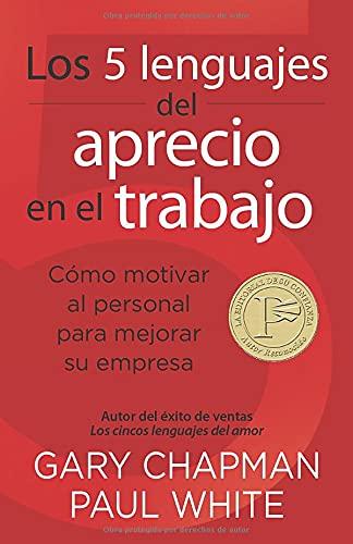 9780825412318: Los 5 lenguajes del aprecio en el trabajo: Cómo motivar al personal para mejorar su empresa (Spanish Edition)