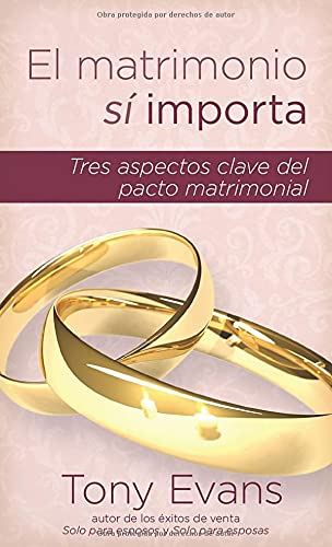 El matrimonio si importa: Tres aspectos claves del pacto matrimonial (Spanish Edition) (082541234X) by Evans, Tony