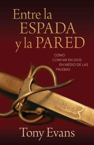 9780825412394: Entre la espada y la pared: Como confiar en Dios en medio de las pruebas (Spanish Edition)