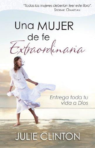 9780825412448: Una mujer de fe extraordinaria: Entrega toda tu vida a Dios (Spanish Edition)
