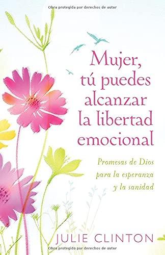 Mujer, tú puedes alcanzar la libertad emocional: Promesas de Dios para la experanza y la sanidad (Spanish Edition) (9780825412493) by Julie Clinton