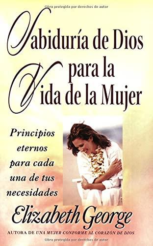 Sabiduria de Dios para la vida de la mujer: Principios eternos para cada una de tus necesidades (...