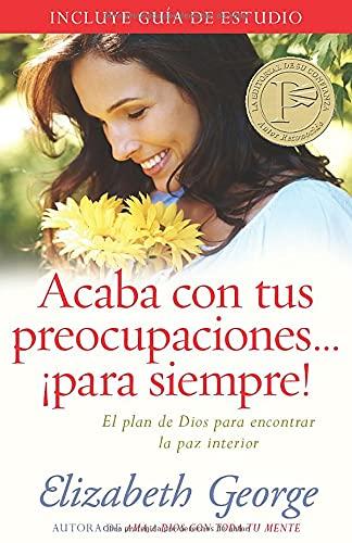 9780825412851: Acaba con tus preocupaciones para siempre: El plan de Dios para encontrar la paz interior (Spanish Edition)
