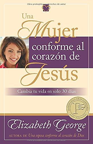 9780825412868: Una mujer conforme al corazón de Jesús: Cambia tu vida en solo 30 dias (Spanish Edition)