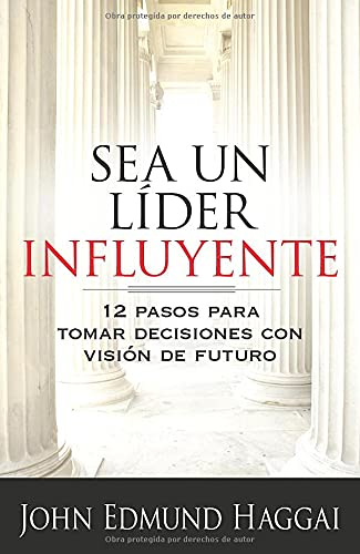 9780825413346: Sea un lider influyente/The Influential Leader: 12 Pasos Para Tomar Decisiones Con Vision De Futuro