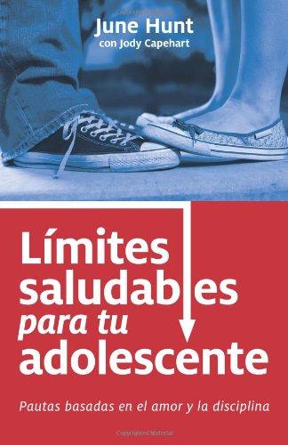 9780825413360: Limites Saludables Para Tu Adolescente: Pautas Basadas En El Amor y La Disciplina