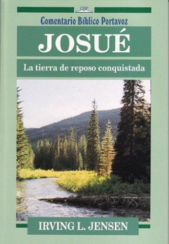 """""""Josue: la tierra de reposo, conquistada"""" (Comentario Bíblico Portavoz) (Spanish Edition) (9780825413537) by Irving Jensen"""